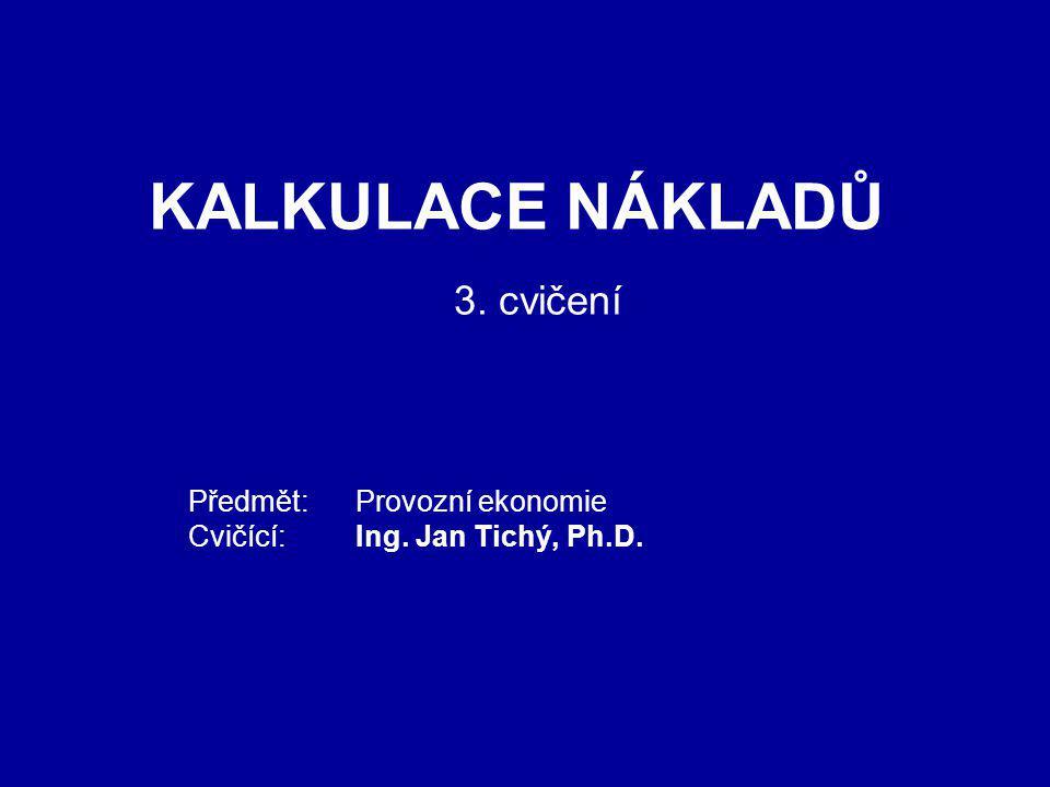 Předmět: Provozní ekonomie Cvičící: Ing. Jan Tichý, Ph.D.