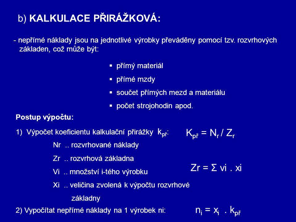 b) KALKULACE PŘIRÁŽKOVÁ:
