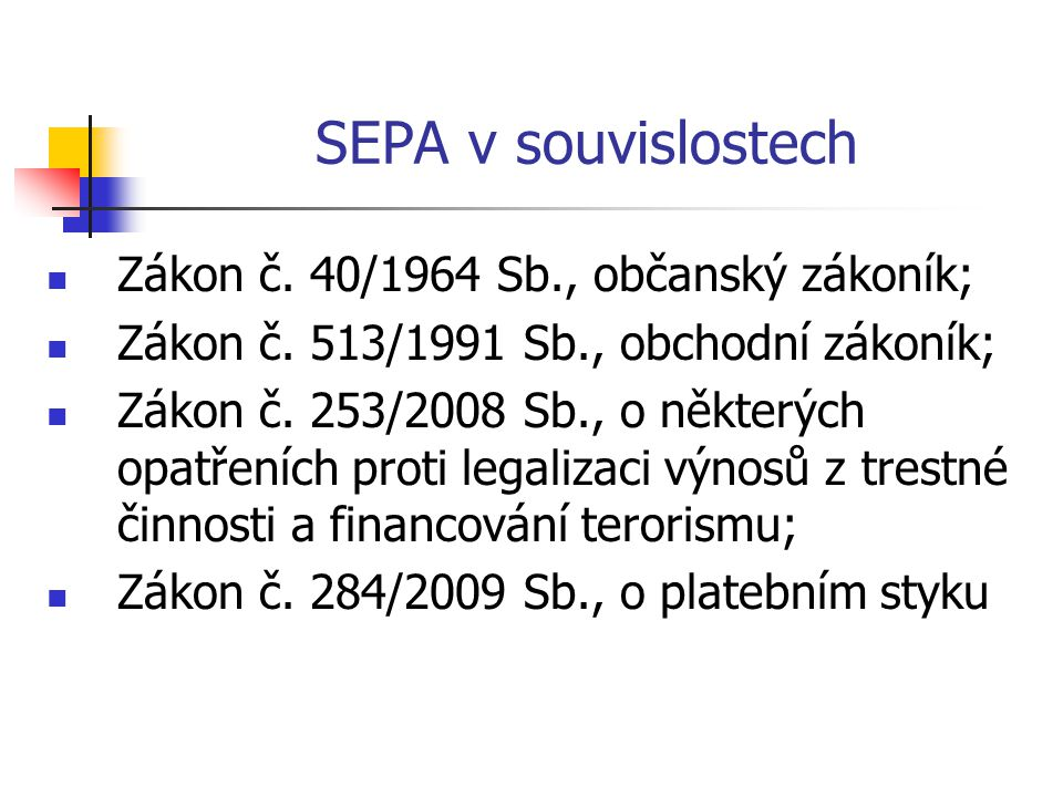 SEPA v souvislostech Zákon č. 40/1964 Sb., občanský zákoník;