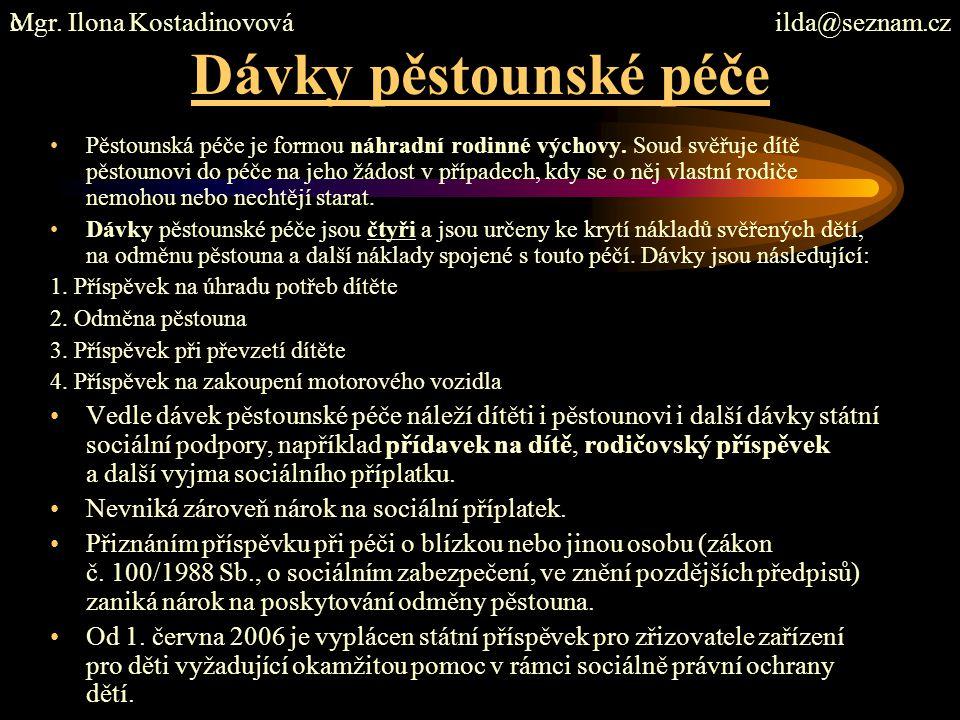 Dávky pěstounské péče Mgr. Ilona Kostadinovová ilda@seznam.cz c