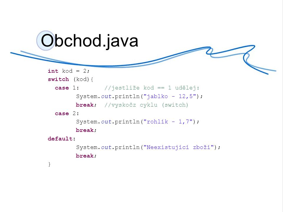Obchod.java int kod = 2; switch (kod){