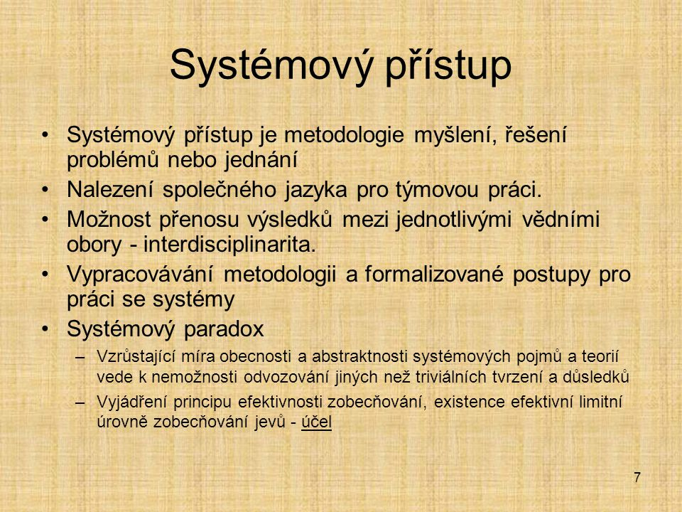 Systémový přístup Systémový přístup je metodologie myšlení, řešení problémů nebo jednání. Nalezení společného jazyka pro týmovou práci.
