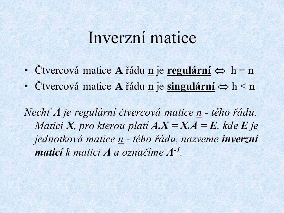 Inverzní matice Čtvercová matice A řádu n je regulární  h = n