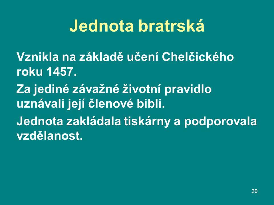 Jednota bratrská Vznikla na základě učení Chelčického roku 1457.