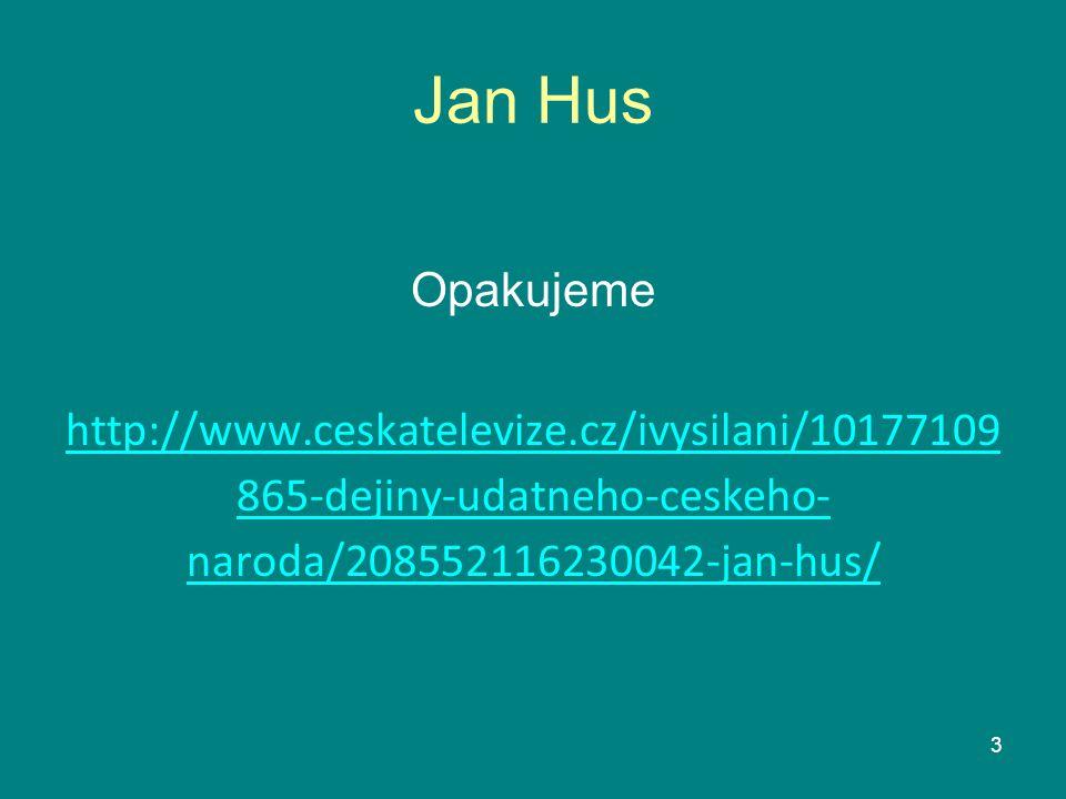 Jan Hus Opakujeme http://www.ceskatelevize.cz/ivysilani/10177109 865-dejiny-udatneho-ceskeho- naroda/208552116230042-jan-hus/