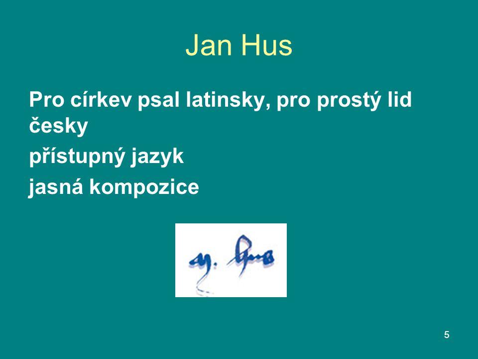 Jan Hus Pro církev psal latinsky, pro prostý lid česky přístupný jazyk