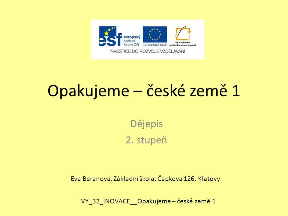 Opakujeme – české země 1 Dějepis 2. stupeň
