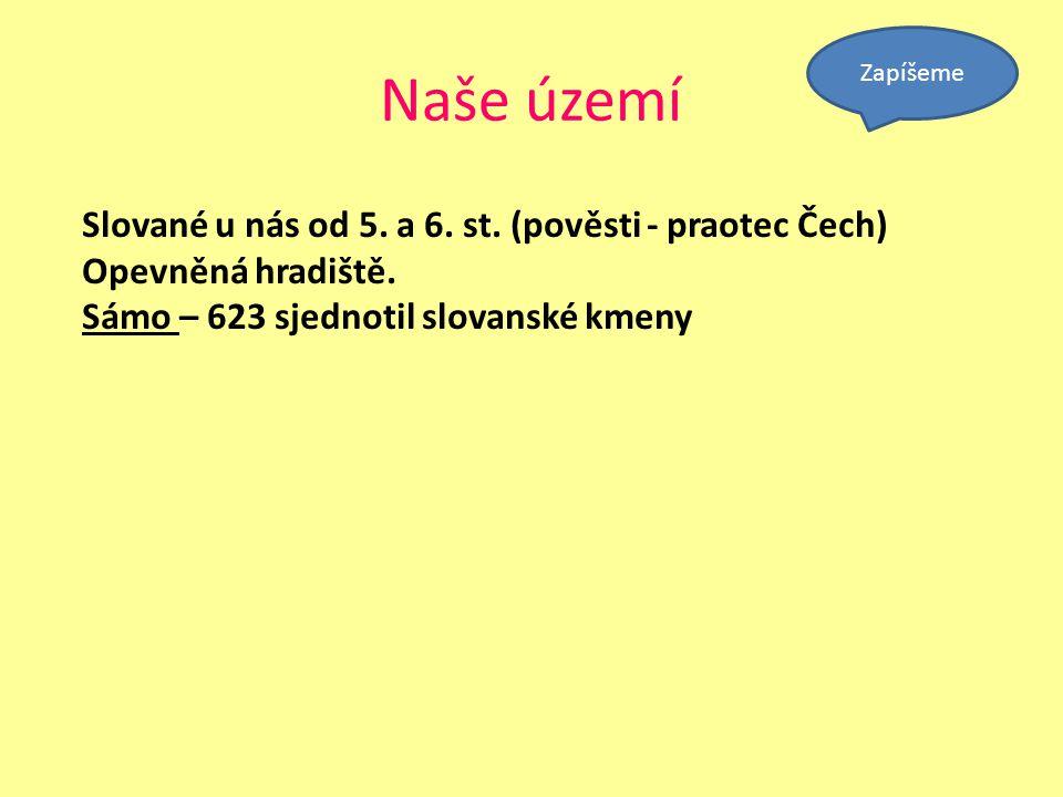Naše území Slované u nás od 5. a 6. st. (pověsti - praotec Čech)