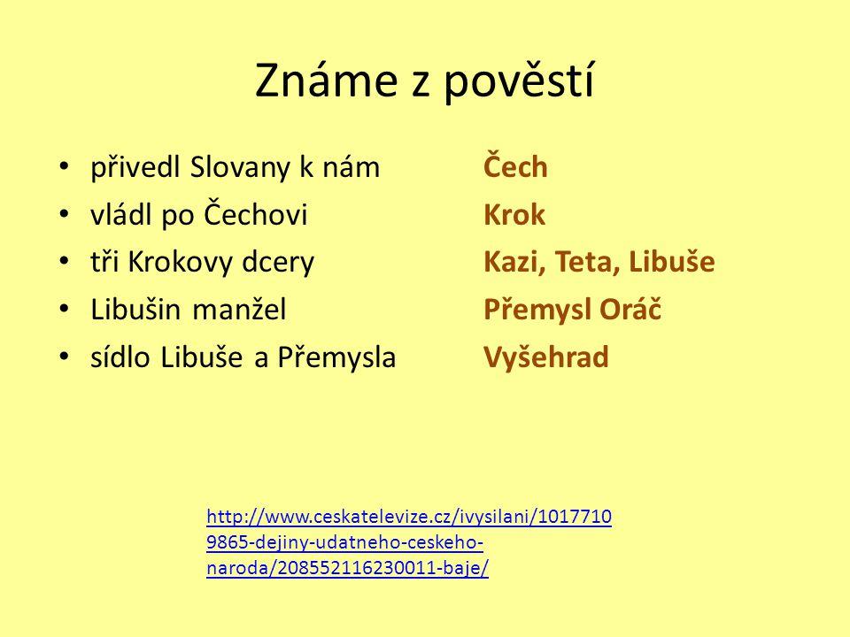 Známe z pověstí přivedl Slovany k nám vládl po Čechovi