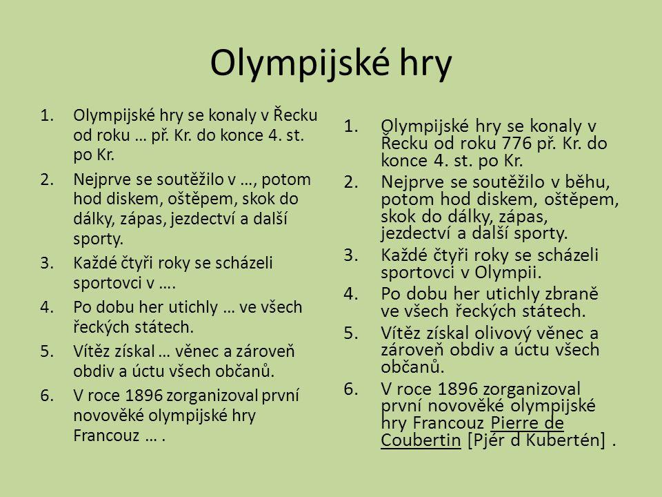 Olympijské hry Olympijské hry se konaly v Řecku od roku … př. Kr. do konce 4. st. po Kr.