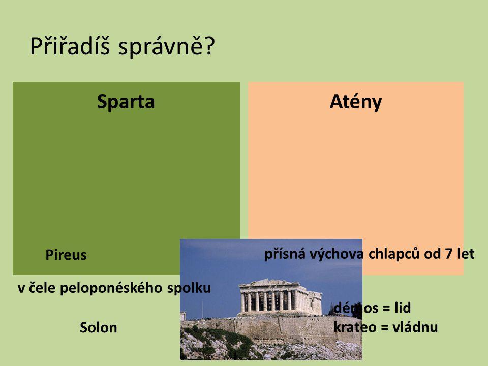 Přiřadíš správně Sparta Atény Pireus přísná výchova chlapců od 7 let