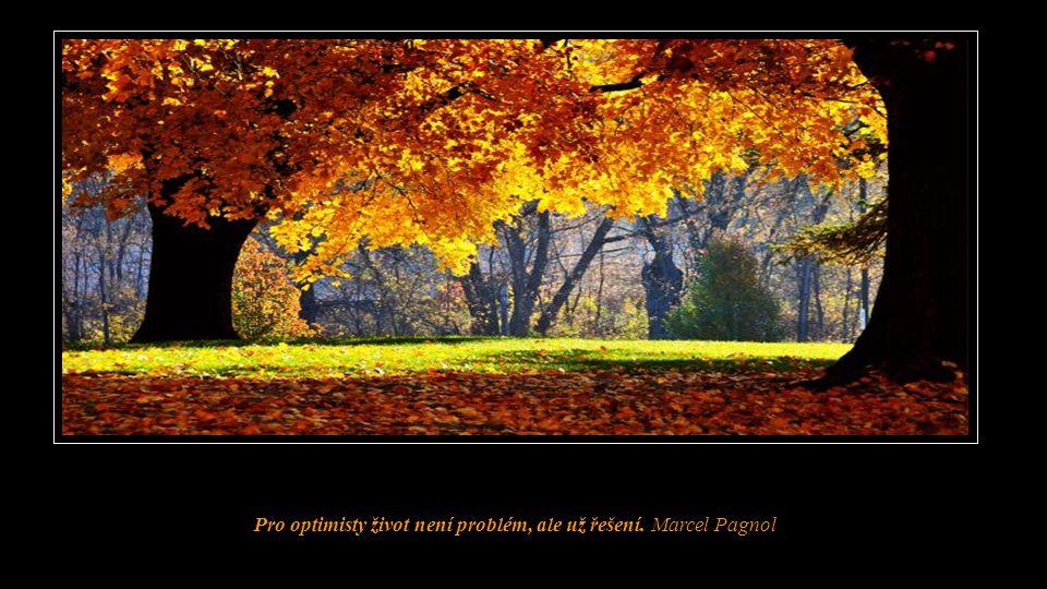 Pro optimisty život není problém, ale už řešení. Marcel Pagnol
