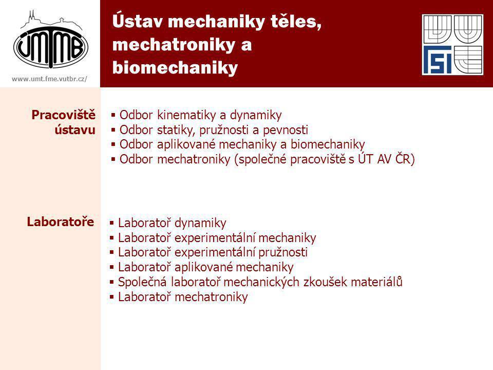 Ústav mechaniky těles, mechatroniky a biomechaniky Pracoviště ústavu