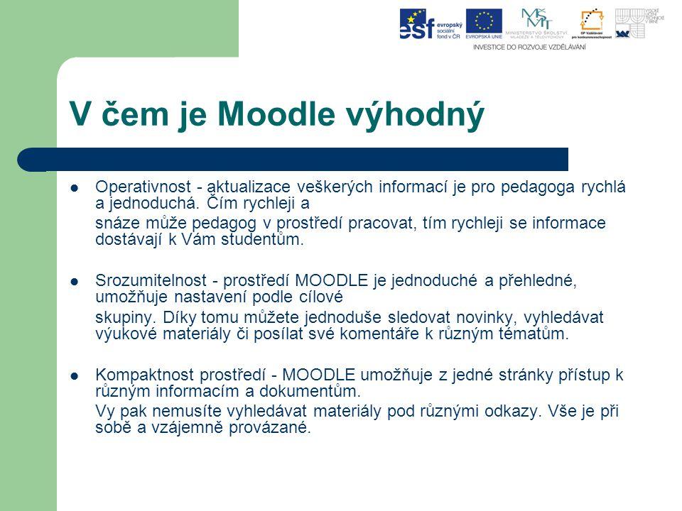 V čem je Moodle výhodný Operativnost - aktualizace veškerých informací je pro pedagoga rychlá a jednoduchá. Čím rychleji a.