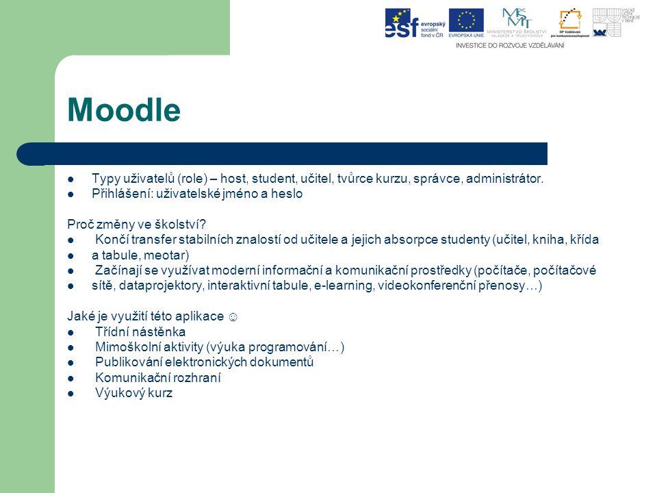 Moodle Typy uživatelů (role) – host, student, učitel, tvůrce kurzu, správce, administrátor. Přihlášení: uživatelské jméno a heslo.