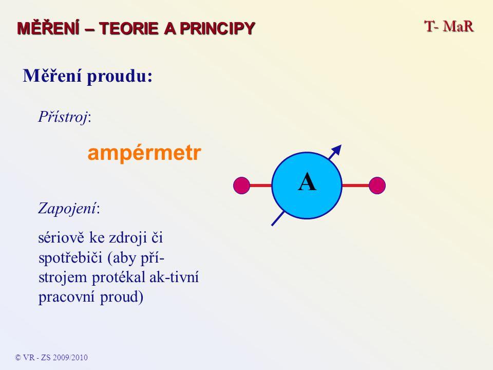 A Měření proudu: T- MaR MĚŘENÍ – TEORIE A PRINCIPY Přístroj: ampérmetr