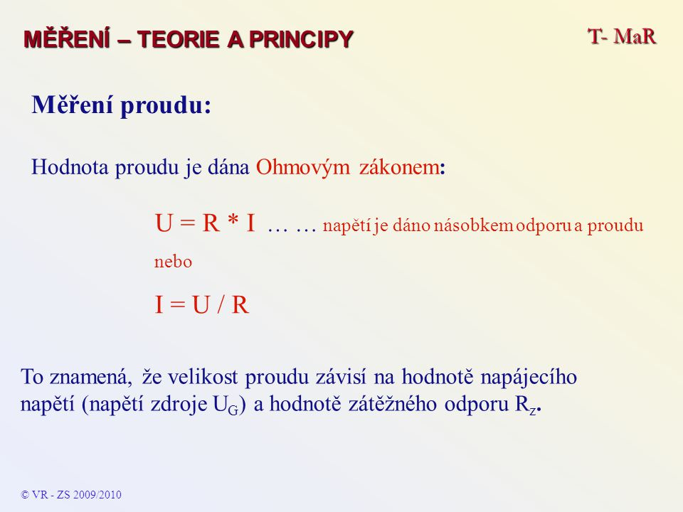 U = R * I … … napětí je dáno násobkem odporu a proudu I = U / R
