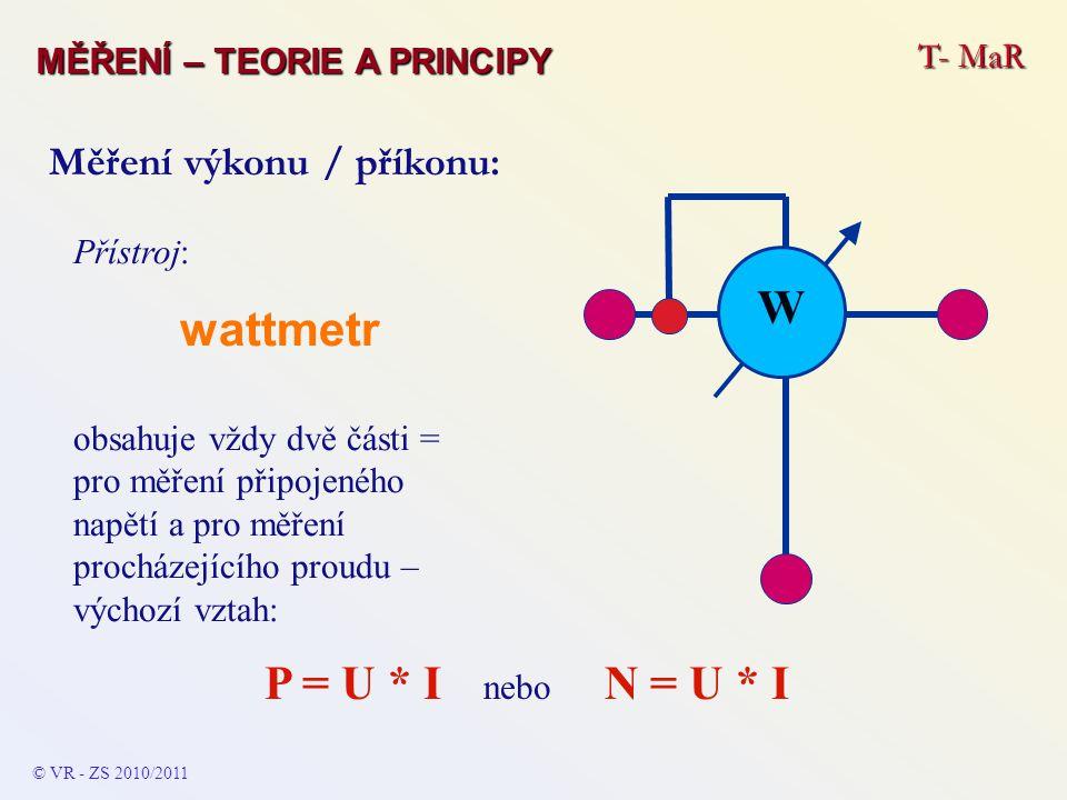 W P = U * I nebo N = U * I Měření výkonu / příkonu: T- MaR