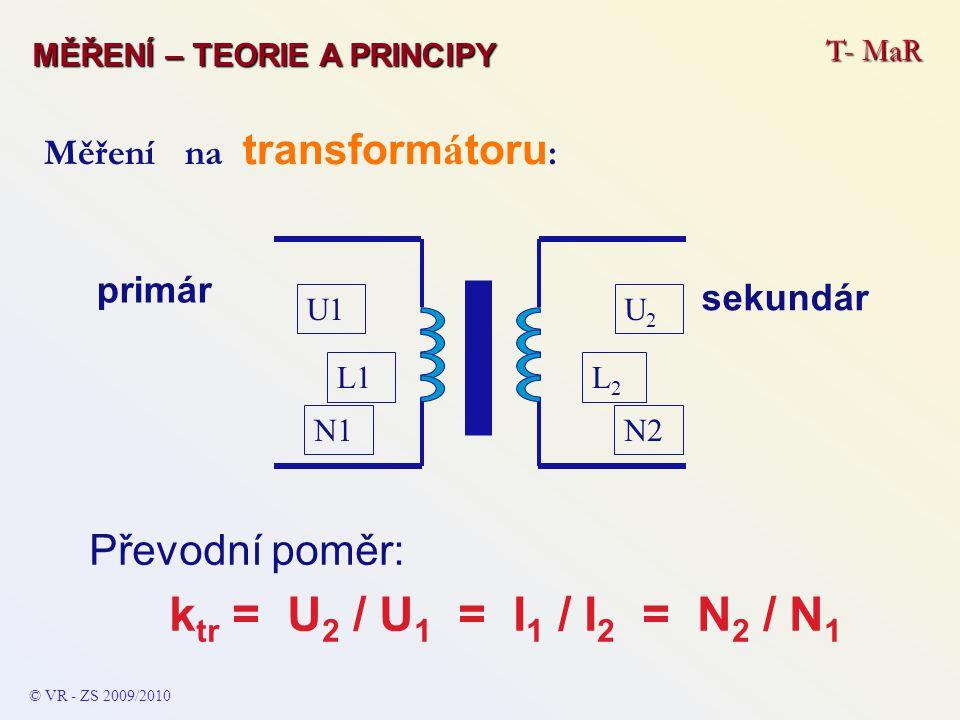 ktr = U2 / U1 = I1 / I2 = N2 / N1 Převodní poměr:
