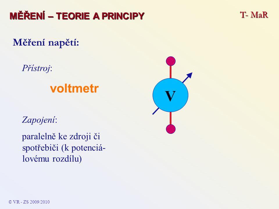 V Měření napětí: T- MaR MĚŘENÍ – TEORIE A PRINCIPY Přístroj: voltmetr