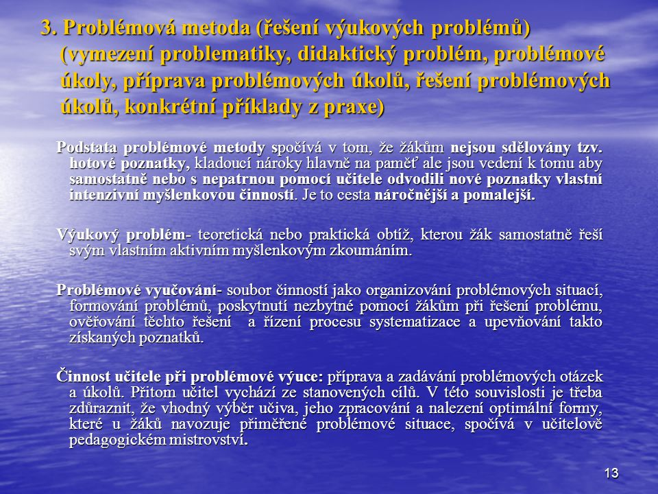 3. Problémová metoda (řešení výukových problémů) (vymezení problematiky, didaktický problém, problémové úkoly, příprava problémových úkolů, řešení problémových úkolů, konkrétní příklady z praxe)