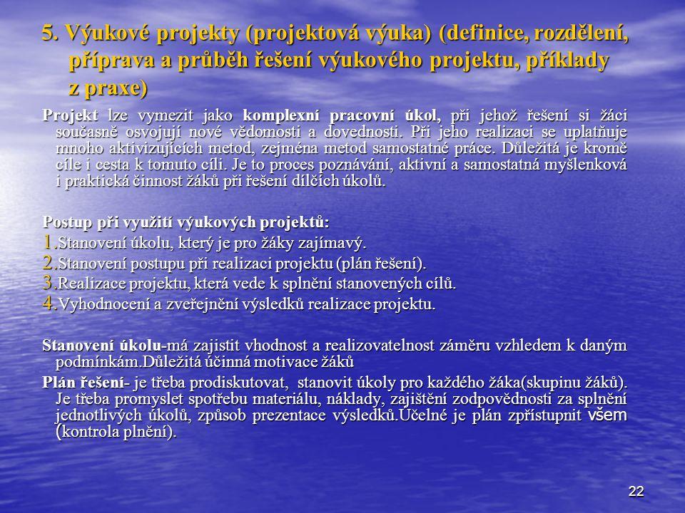 5. Výukové projekty (projektová výuka) (definice, rozdělení, příprava a průběh řešení výukového projektu, příklady z praxe)