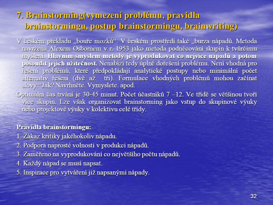 7. Brainstorming(vymezení problému, pravidla brainstormingu, postup brainstormingu, brainwriting)