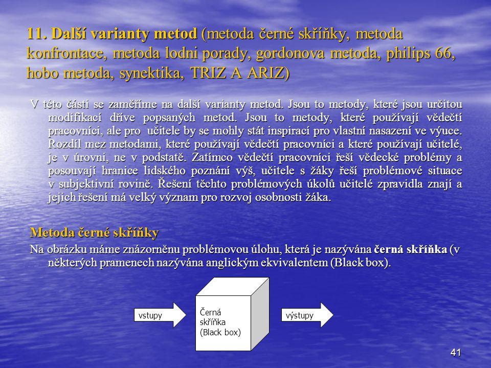 11. Další varianty metod (metoda černé skříňky, metoda konfrontace, metoda lodni porady, gordonova metoda, philips 66, hobo metoda, synektika, TRIZ A ARIZ)