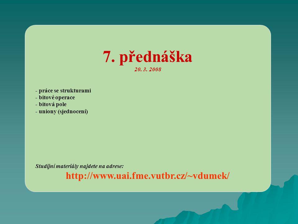 7. přednáška http://www.uai.fme.vutbr.cz/~vdumek/ 20. 3. 2008