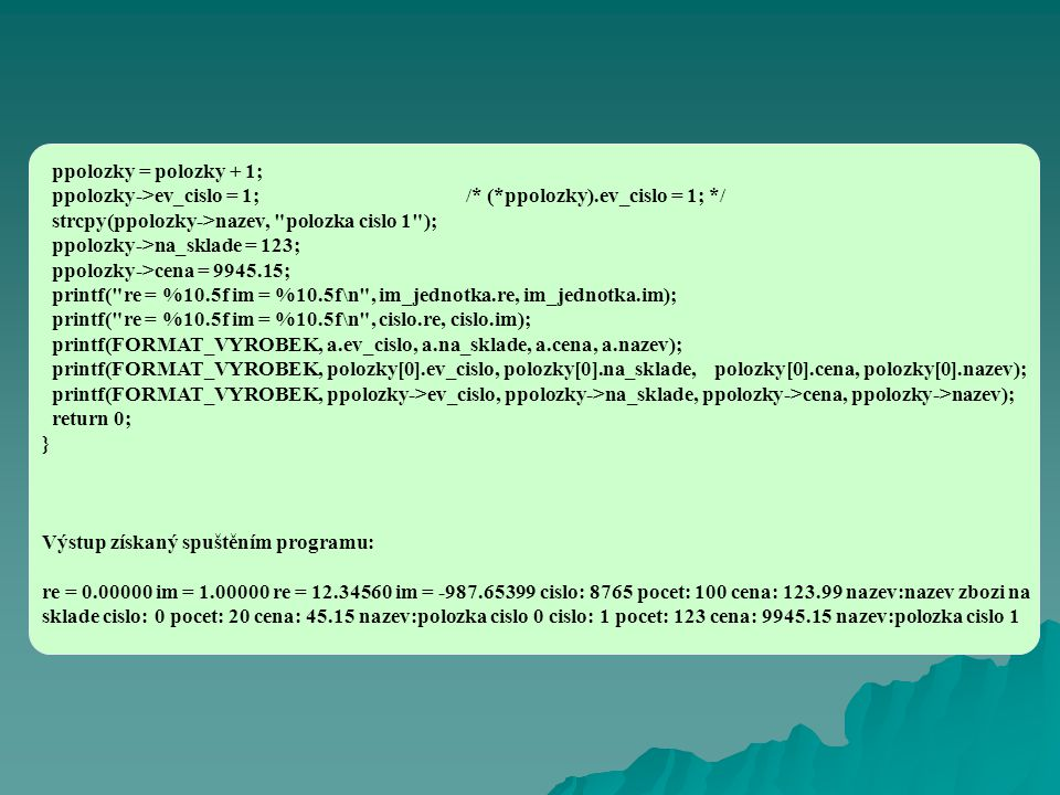 ppolozky = polozky + 1; ppolozky->ev_cislo = 1; /* (*ppolozky).ev_cislo = 1; */ strcpy(ppolozky->nazev, polozka cislo 1 );
