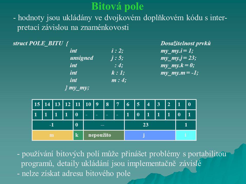 Bitová pole - hodnoty jsou ukládány ve dvojkovém doplňkovém kódu s inter- pretací závislou na znaménkovosti.
