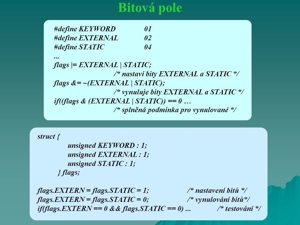 Bitová pole #define KEYWORD 01 #define EXTERNAL 02 #define STATIC 04