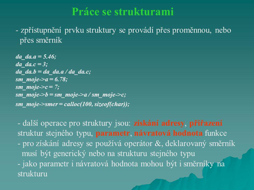 Práce se strukturami - zpřístupnění prvku struktury se provádí přes proměnnou, nebo. přes směrník.