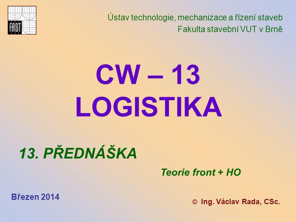 CW – 13 LOGISTIKA 13. PŘEDNÁŠKA Teorie front + HO