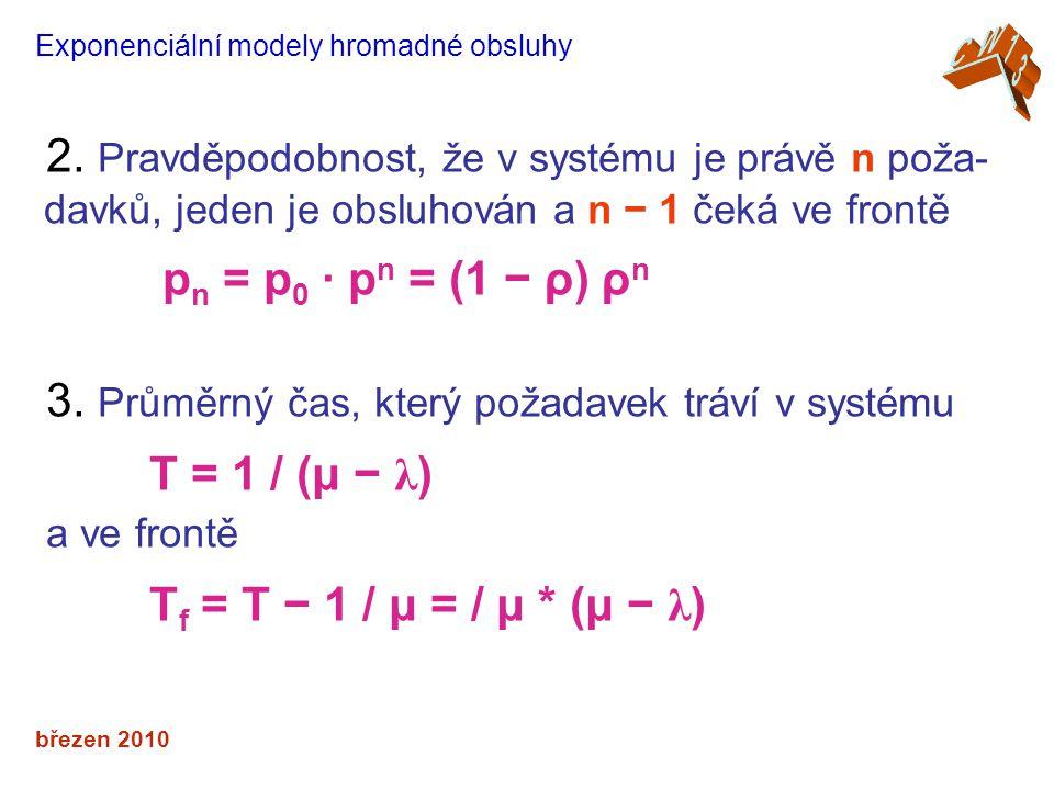 3. Průměrný čas, který požadavek tráví v systému T = 1 / (μ − λ)