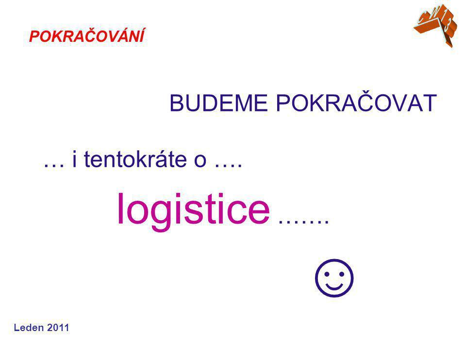 BUDEME POKRAČOVAT … i tentokráte o …. logistice ……. ☺