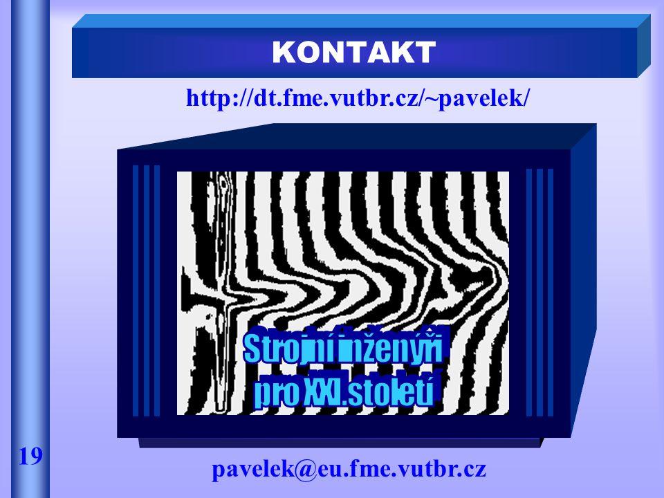 KONTAKT http://dt.fme.vutbr.cz/~pavelek/ 19 pavelek@eu.fme.vutbr.cz
