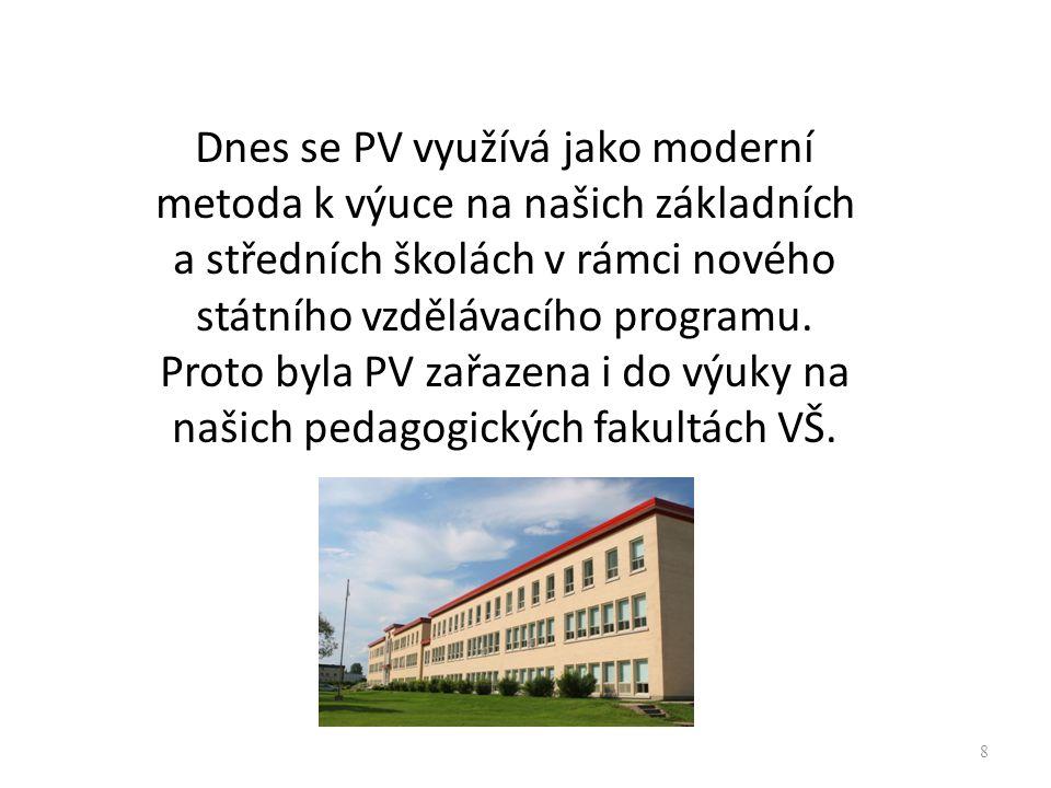 Dnes se PV využívá jako moderní metoda k výuce na našich základních a středních školách v rámci nového státního vzdělávacího programu.