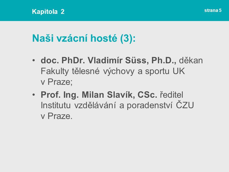 Kapitola 2 Naši vzácní hosté (3): doc. PhDr. Vladimír Süss, Ph.D., děkan Fakulty tělesné výchovy a sportu UK v Praze;