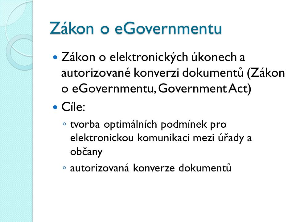 Zákon o eGovernmentu Zákon o elektronických úkonech a autorizované konverzi dokumentů (Zákon o eGovernmentu, Government Act)