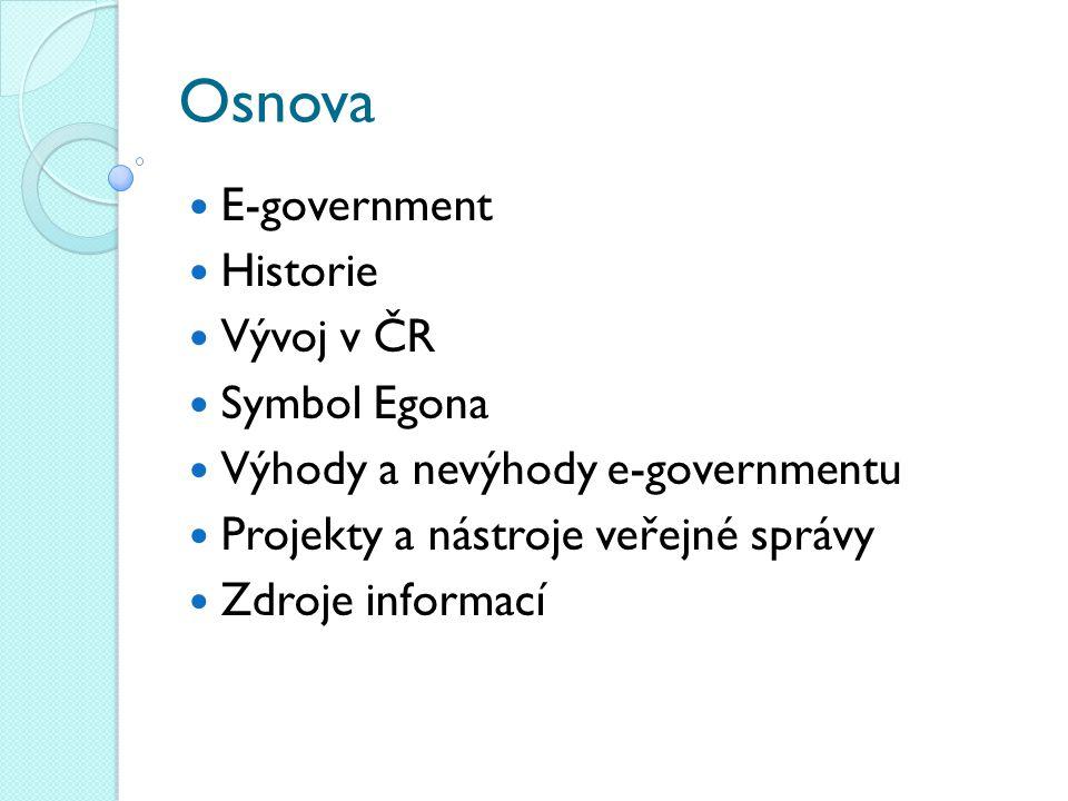 Osnova E-government Historie Vývoj v ČR Symbol Egona