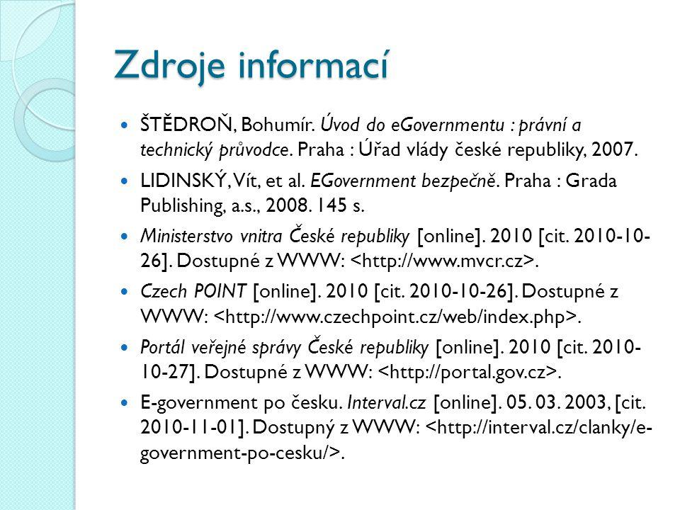 Zdroje informací ŠTĚDROŇ, Bohumír. Úvod do eGovernmentu : právní a technický průvodce. Praha : Úřad vlády české republiky, 2007.