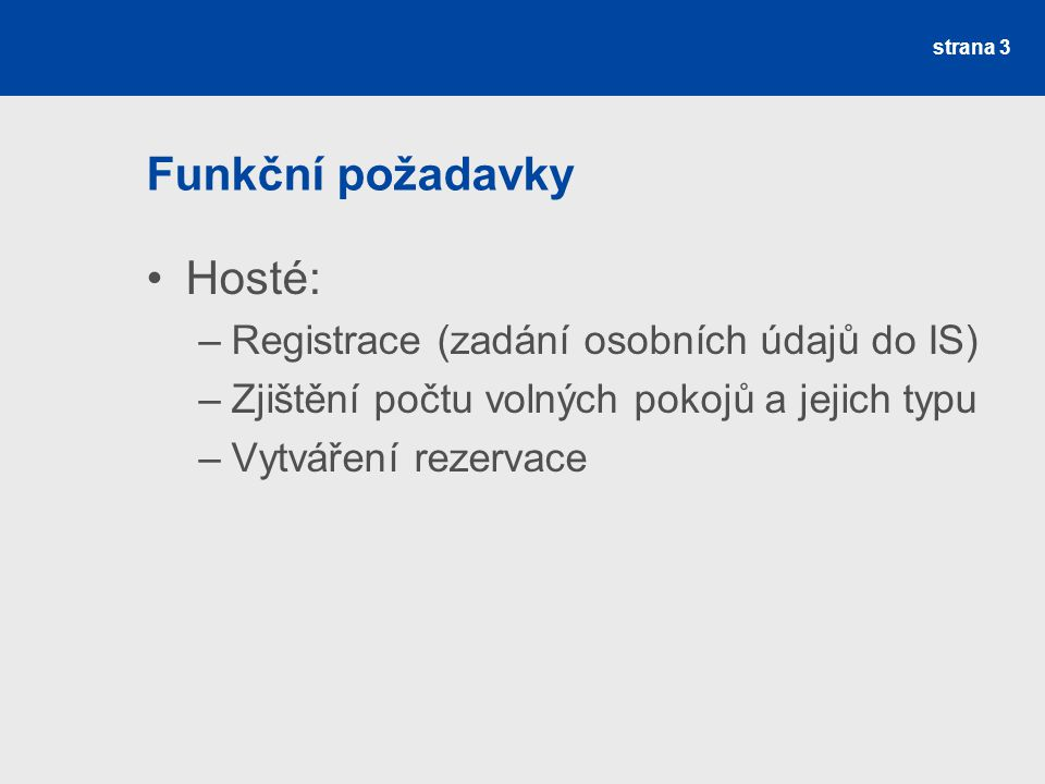 Funkční požadavky Hosté: Registrace (zadání osobních údajů do IS)