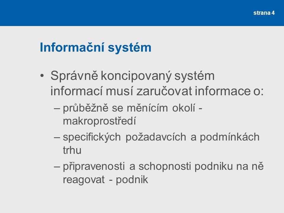 Správně koncipovaný systém informací musí zaručovat informace o: