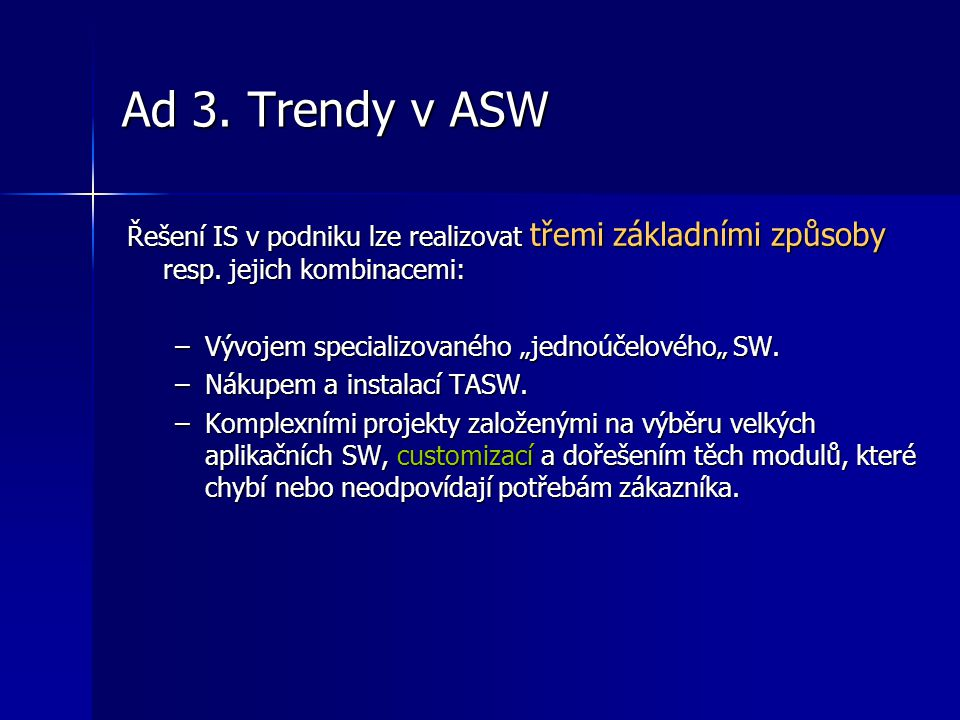 Ad 3. Trendy v ASW Řešení IS v podniku lze realizovat třemi základními způsoby resp. jejich kombinacemi: