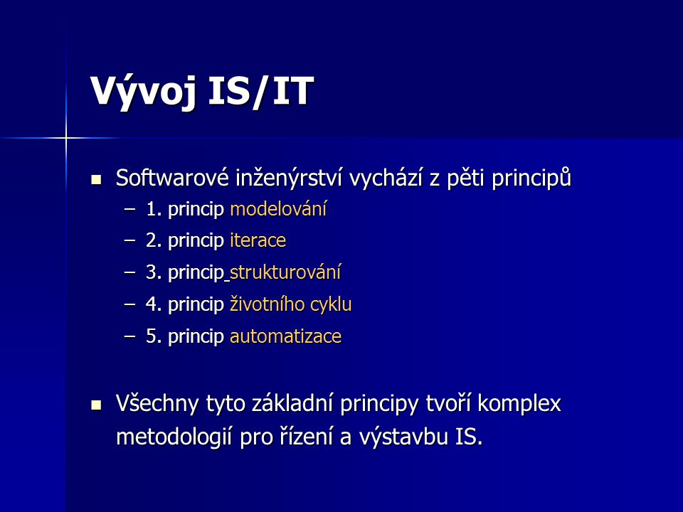 Vývoj IS/IT Softwarové inženýrství vychází z pěti principů