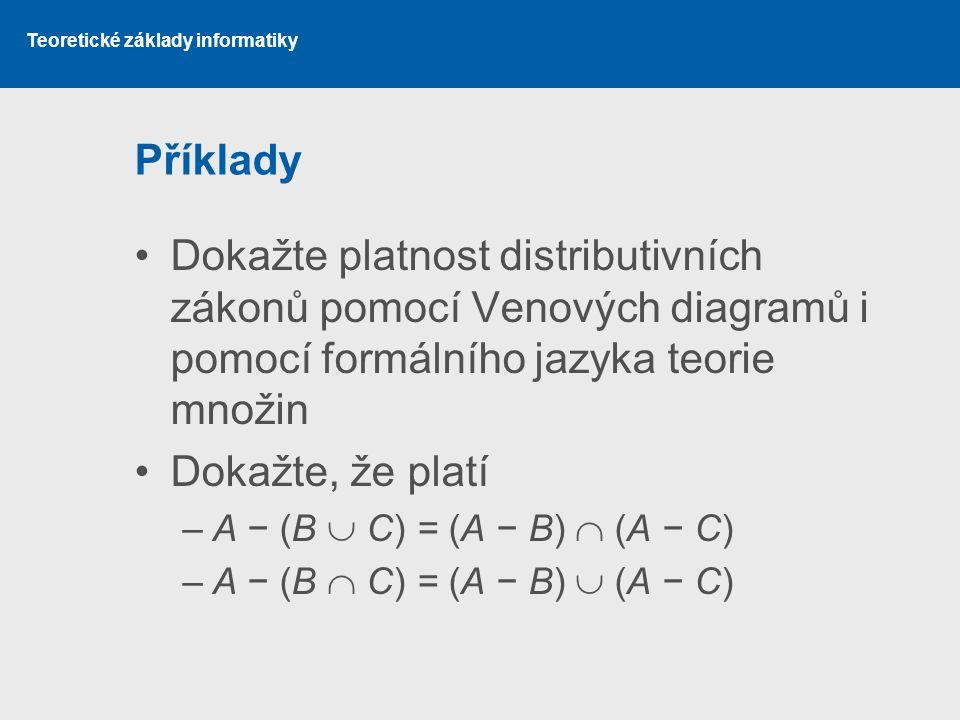 Příklady Dokažte platnost distributivních zákonů pomocí Venových diagramů i pomocí formálního jazyka teorie množin.