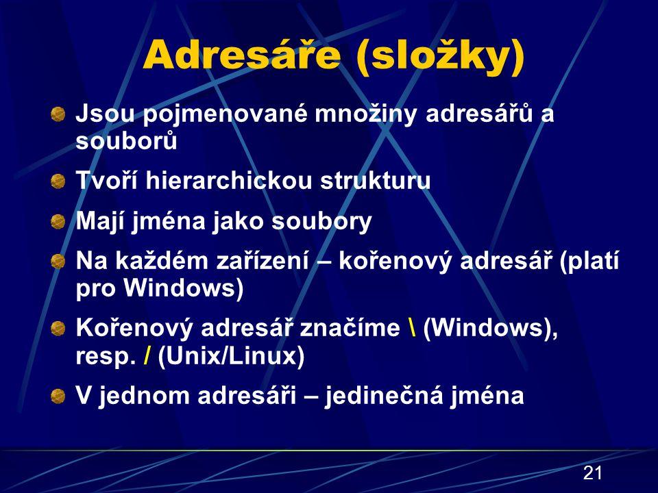 Adresáře (složky) Jsou pojmenované množiny adresářů a souborů