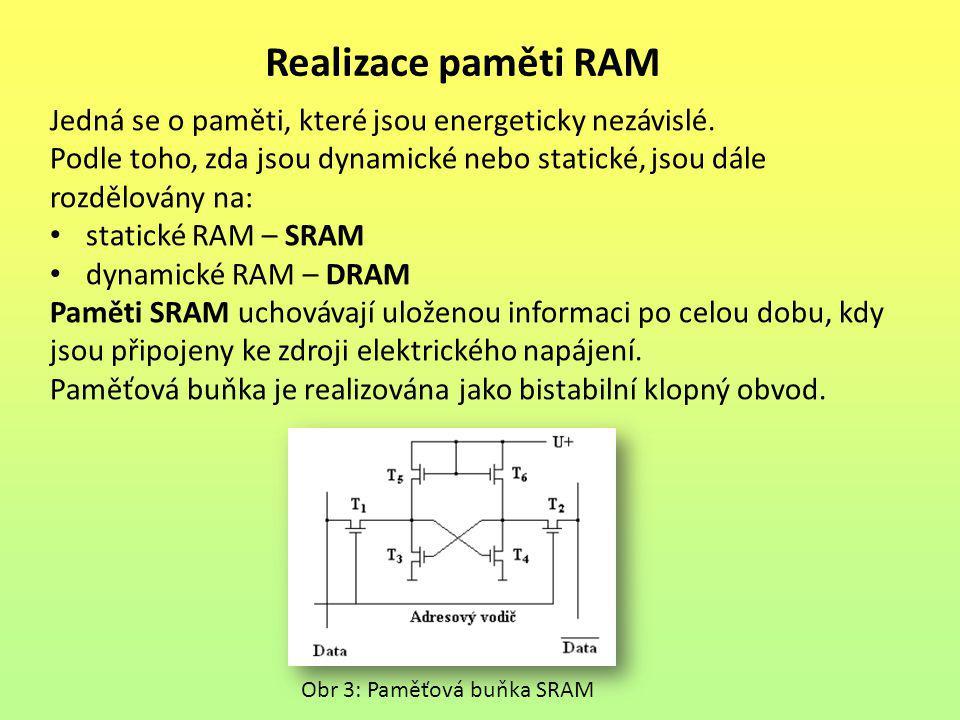 Realizace paměti RAM Jedná se o paměti, které jsou energeticky nezávislé. Podle toho, zda jsou dynamické nebo statické, jsou dále rozdělovány na: