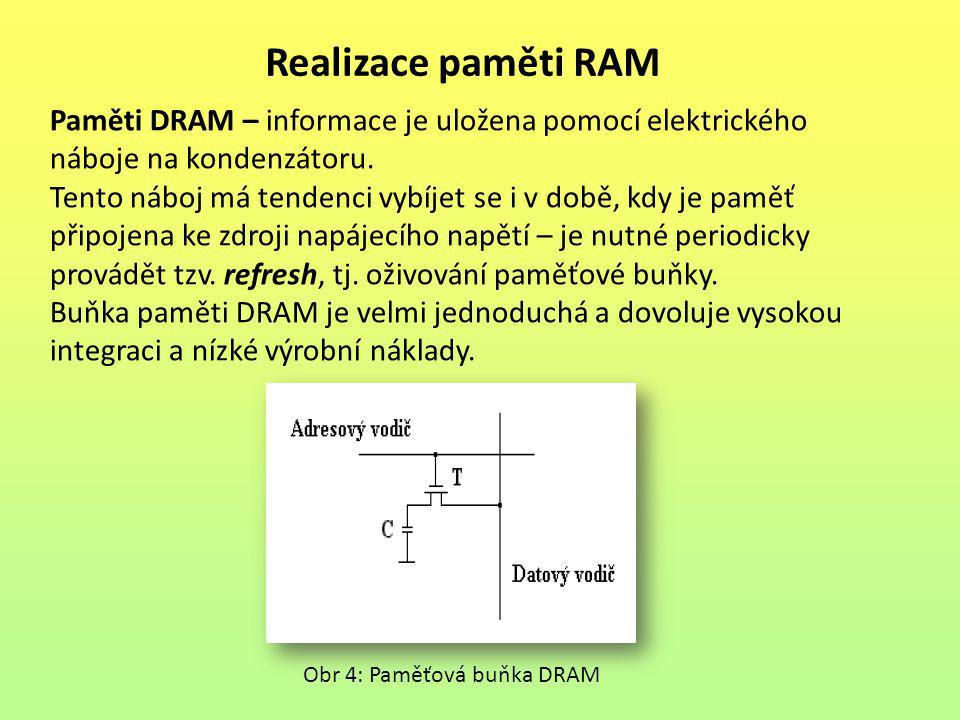 Realizace paměti RAM Paměti DRAM – informace je uložena pomocí elektrického. náboje na kondenzátoru.